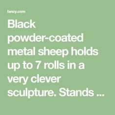 """Black powder-coated metal sheep holds up to 7 rolls in a very clever sculpture. Stands upright or hangs on the wall. 21""""w x 12""""h; one TP roll deep. Simple assembly."""