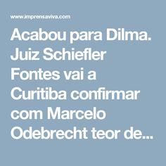 Acabou para Dilma. Juiz Schiefler Fontes vai a Curitiba confirmar com Marcelo Odebrecht teor de sua delação. | Imprensa Viva