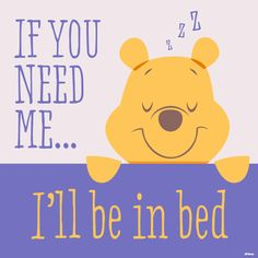 If you need me...I'll be in bed!