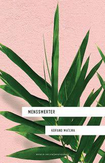 """Rose-Maries litteratur- og filmblogg: Kopano Matlwa: """"Menssmerter"""""""