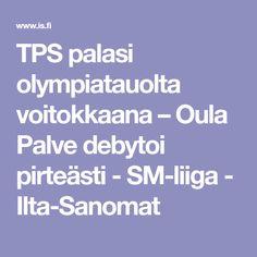 TPS palasi olympiatauolta voitokkaana – Oula Palve debytoi pirteästi - SM-liiga - Ilta-Sanomat