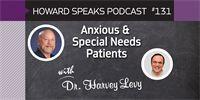 Anxious & Special Needs Patients with Harvey Levy : Howard Speaks Podcast #131 - Howard Speaks - Dentaltown