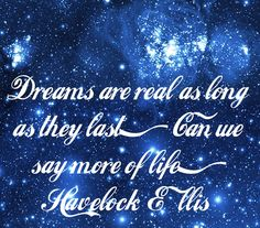 Lucid Dream Quotes: Dreams are real as long as they last. Can we say more of life? - Havelock Ellis