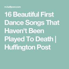 16 Beautiful First Dance Songs That Haven't Been Played To Death | Huffington Post