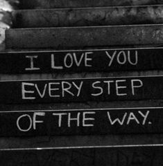 You don't love someone some of the time, you love them every step of the way.