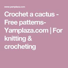 Crochet a cactus - Free patterns- Yarnplaza.com  | For knitting & crocheting