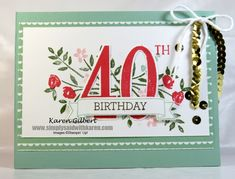 Celebrating a 40th Birthday using the Number of Years stamp set and Large numbers Framelits.  #birthday #2016OccasionsCatalogue http://simplysaidwithkaren.com/big-four-o-birthday-is-it-still-special/