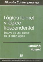 Lógica formal y lógica trascendental : ensayo de una crítica de la razón lógica / Edmund Husserl