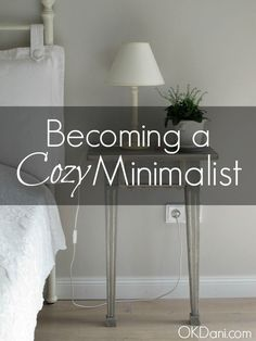 Cozy Minimalist – Minimalism Redefined If the idea of being a minimalist isn't right for you maybe cozy minimalism is more your style. How to make a beautiful comfortable home perfect for you without clutter or feeling too stuffy