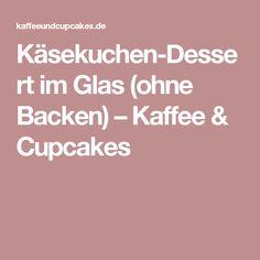 Käsekuchen-Dessert im Glas (ohne Backen) – Kaffee & Cupcakes