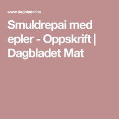 Smuldrepai med epler - Oppskrift   Dagbladet Mat