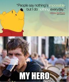 Pooh is my hero.