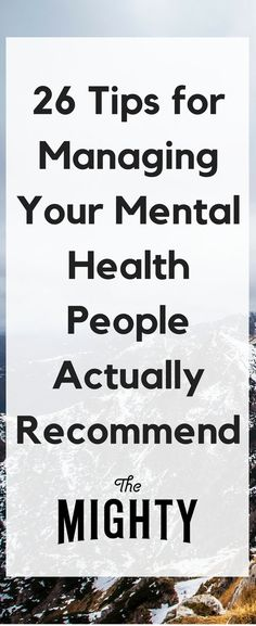 26 Tips for Managing Your Mental Health People Actually Recommend