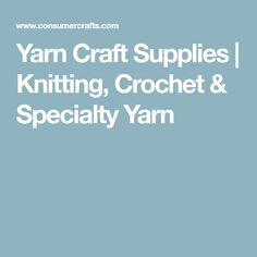 Yarn Craft Supplies | Knitting, Crochet & Specialty Yarn