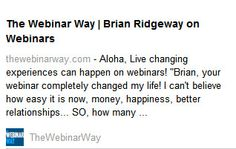 Brian Ridgway shares his webinar that some folks say was life changing! http://thewebinarway.com/brianridgwaywebinarway #webinarway #webinar