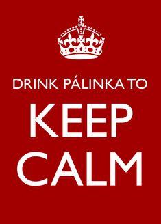 DRINK PÁLINKA TO KEEP CALM. #Hungary #pálinka