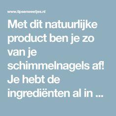 Met dit natuurlijke product ben je zo van je schimmelnagels af! Je hebt de ingrediënten al in huis! Natural Remedies, Life Hacks, Healthy Living, Beauty, Camping, Nature, Ideas, Style, Campsite