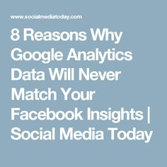 8 Reasons Why Google Analytics Data Will Never Match Your Facebook Insights | Social Media Today