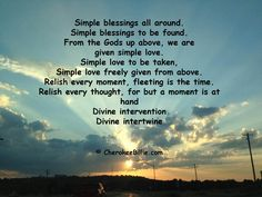 Look for the simple blessings that are all around.  Sometimes they're not the spectacular events, but rather the simple things. Many blessings, Cherokee Billie CherokeeBillie.com