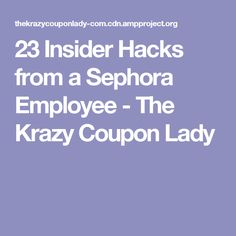 23 Insider Hacks from a Sephora Employee - The Krazy Coupon Lady
