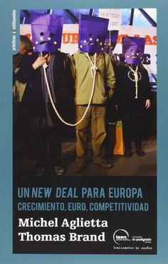 """Un """"new deal"""" para Europa : crecimiento, euro, competitividad / Michel Aglietta, Thomas Brand.              Traficantes de Sueños, 2014"""
