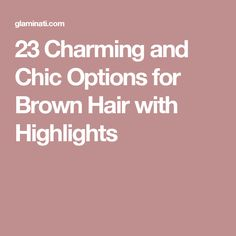 23 Charming and Chic Options for Brown Hair with Highlights