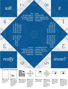 Free Printable Cootie Catcher: Will It Really Snow? | Are you wishing for a white Christmas? Or are you in the white death camp? | Me, I love snow, but I hate the TV weather people. They jump up and down like there's an apocalypse every time there's even a chance of a dusting. Then I'm crushed when there isn't enough for a good snowball fight. | It makes it difficult to plan your time. Can you stay up late and have that spiked cider?
