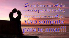 Se eu fosse um Anjo viveria para te cuidar, mas como não sou Anjo, vivo somente para te amar!!!