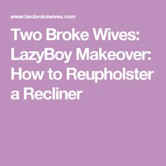 Two Broke Wives: LazyBoy Makeover: How to Reupholster a Recliner