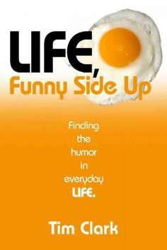 Life, Funny Side Up: Finding the Humor in Everyday Life