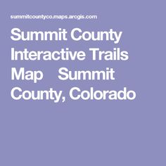 Summit County Interactive Trails Map    Summit County, Colorado