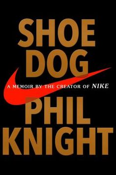 Shoe Dog: A Memoir by the Creator of Nike by Phil Knight. Click on the cover to see if the book is available at Freeport Community Library.
