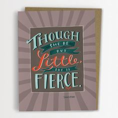 "This chick has awesome cards. Here's an every day one I LOVE | Shakespeare Quote ""Though She Be But Little, She Is Fierce"" Card from emilymcdowelldraws on Etsy"