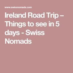 Ireland Road Trip – Things to see in 5 days - Swiss Nomads
