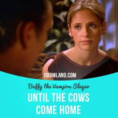 """Until the cows come home"" means ""for a very long time"". Usage in a movie…"