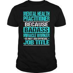 (Tshirt Sale) MENTAL HEALTH PRACTITIONER BADASS CU [Tshirt Sunfrog] Hoodies, Tee Shirts