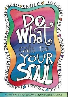 Do what calls to your soul!