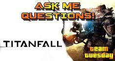 Team Tuesday - TITANFALL! : XBOX ONE - Ask Me Questions!