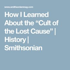 "How I Learned About the ""Cult of the Lost Cause"" 