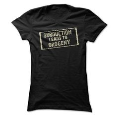 Subduction Leads To Orogeny - Geology Humor T-Shirts, Hoodies (19$ ==► Order Here!)