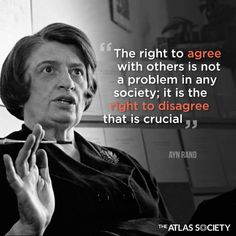 Ayn Rand is absolutely right. That's the crux of Freedom of Expression. Freedom of Expression means you have the right to be offended. Agreement doesn't need to be protected. For example, an agreeable press does not need to rely on Freedom of the Press. Freedom of the Press protects the Press that is disagreeable. Just as it does Freedom of Expression, in general. ~ RADICAL Rational Americans Defending Individual Choice And Liberty