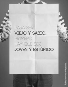 """""""In order to be old and wise, you must first be young and stupid."""" Amazed I actually remember any Spanish. haha :)"""