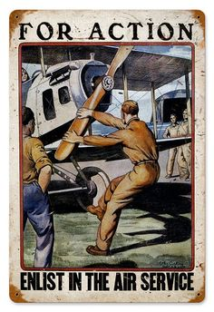 """For Action Enlist in the Air Service"" ~ This 1917 WWI U. Army Air Service recruiting poster illustrated by Otho Cushing shows a service man cranking on airplane propeller."