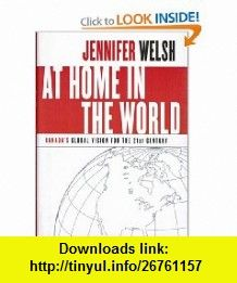 At Home in the World Canadas Global Vision for the 21st Century (9780002006651) Jennifer M. Welsh , ISBN-10: 0002006650  , ISBN-13: 978-0002006651 ,  , tutorials , pdf , ebook , torrent , downloads , rapidshare , filesonic , hotfile , megaupload , fileserve