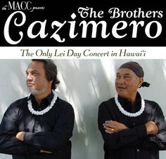 Kahului, HI Make a lei, wear a lei ... The Brothers Cazimero annual tradition of performing a Lei Day Concert lives on at the MACC as the only Lei Day Concert in the state!    Join Robert and Roland for … Click flyer for more >>