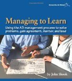 reveals the thinking underlying the vital A3 management process at the heart of lean management and lean leadership.