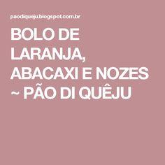 BOLO DE LARANJA, ABACAXI E NOZES ~ PÃO DI QUÊJU