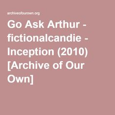 Go Ask Arthur - fictionalcandie When it comes to finding Eames, Arthur is the first person to talk to.