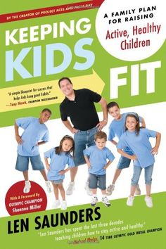 Keeping Kids Fit: A Family Plan for Raising Active, Healthy Children by Len Saunders,http://www.amazon.com/dp/1934184268/ref=cm_sw_r_pi_dp_2WRgsb05B1ENNSY4