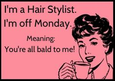 #HairStylist Life: You know you're a Hair Stylist when Monday is your Sunday.